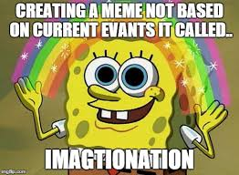 Creating Meme - creating a meme not based on current events is called imgflip