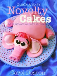 novelty cakes and easy novelty cakes co uk carol deacon
