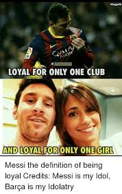 Definition Internet Meme - 4sagarm and loyal for only one girl messi the definition of being