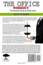 exercises to do at your desk the office workout 75 exercises to do at your desk kent burden