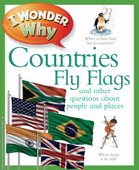 Flags Countries I Wonder Why Countries Fly Flags By Kingfisher Individual