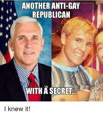 Anti Gay Meme - another anti gay republican with a secret makeamemeorg i knew it
