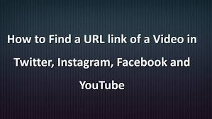 how to find a url link of a video in twitter instagram facebook