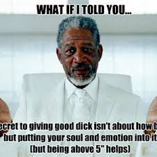 Good Dick Meme - the secret to giving good dick by instatroll meme center