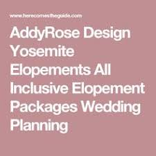 wedding planner packages addyrose design yosemite elopements all inclusive elopement