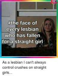Lesbian Memes - the face of every lesbian who has fallen for a straight girl as a
