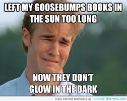Goosebumps Meme - the best of the 90 s problems meme