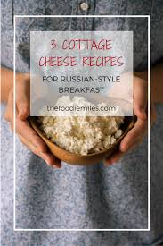 Cottage Cheese Recepies by 3 Cottage Cheese Recipes For Russian Breakfast The Foodie Miles