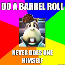 Do Your Meme - never does one himself do a barrel roll know your meme