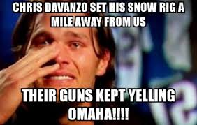 Tom Brady Meme Omaha - chris davanzo set his snow rig a mile away from us their guns kept