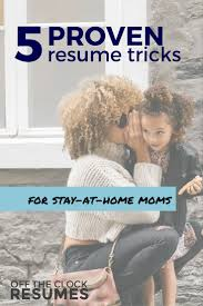 Functional Resume Stay At Home Mom Examples 5 Proven Resume Tricks For Stay At Home Moms