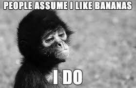Chimp Meme - people assume i like bananas justpost virtually entertaining
