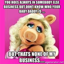 Baby Business Meme - you hoes always in somebody else business but dont know who your