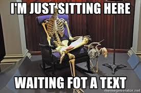 Just Sitting Here Meme - i m just sitting here waiting fot a text just sitting here