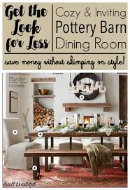 Pottery Barn Dining Room Get The Look For Less Rustic Pottery Barn Dining Space Dwell