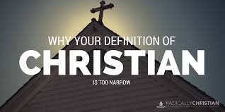why your definition of christian is narrow radically christian