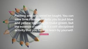 romare bearden quote u201cpainting and art cannot be taught you can