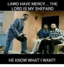 Lawd Meme - lawd have mercy the lord is my shepard he know what want meme