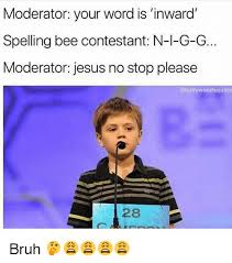 Spelling Police Meme - moderator your word is inward spelling bee contestant n 1 g g