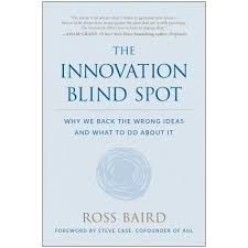 Find My Blind Spot The Innovation Blind Spot Why We Back The Wrong Ideas And What To