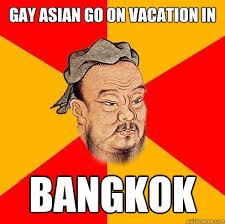 Asian Gay Meme - gay asian go on vacation in bangkok confucius says quickmeme