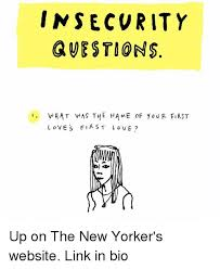 New Love Memes - insecurity questions i what was the mame of you r first love s