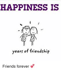 Friends Forever Meme - happiness is years of friendship friends forever friends meme