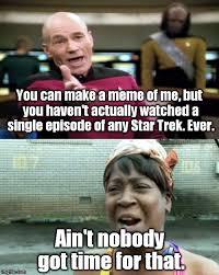 Time For Meme - ain t nobody got time for star trek imgflip