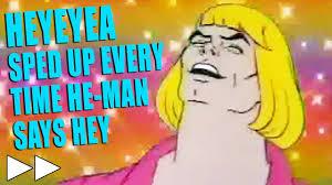 Heyayayay Meme - he man heyeyeyea song but it gets faster every time he says hey