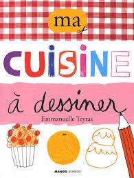 livre de cuisine enfant les petits bouquins ma cuisine à dessiner les petits bouquins