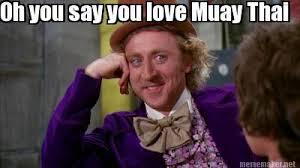 Muay Thai Memes - meme maker oh you say you love muay thai