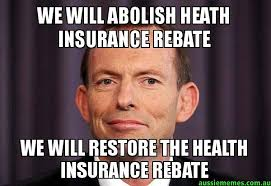 Health Insurance Meme - we will abolish heath insurance rebate we will restore the