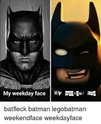 Batman Face Meme - my weekday face my weekend race batfleck batman legobatman