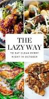 October Dinner Ideas 31 Clean Eating Recipes To Make Every Night In October Even If