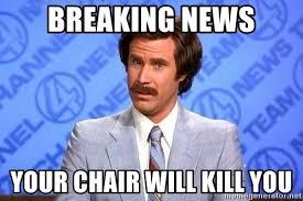Breaking News Meme Generator - breaking news your chair will kill you anchorman will ferrell