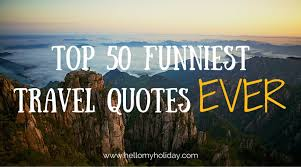 quotes about traveling images Top 50 funniest travel quotes ever hello my holiday png