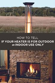 patio heater indoors how to tell if your heater is for outdoor or indoor use only