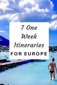 7 of the best one week itineraries for europe the restless worker