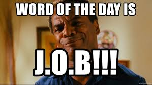 Meme Word - word of the day is j o b john witherspoon friday meme generator