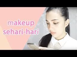 review tutorial makeup sehari hari tutorial makeup sehari hari youtube