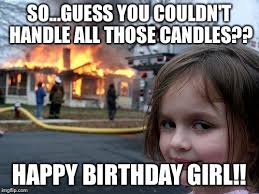 Birthday Girl Meme - disaster girl meme imgflip