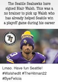 Funny Seahawks Memes - the seattle seahawks have signed blair walsh this was a no brainer