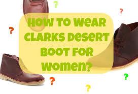 how to wear clarks desert boot for women things we do blog