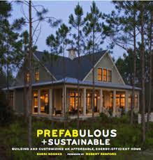 Affordable Homes To Build Prefabulous And Sustainable Why You Should Build A Prefab