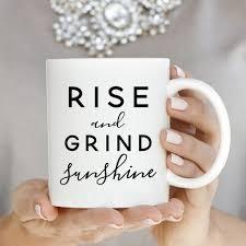 rise and grind sunshine coffee mug sunshine coffee and dishwashers