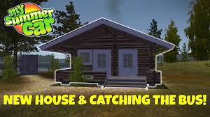 new house u0026 trying to catch the bus my summer car update