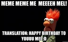 Meme Translation - meme meme me meeeeh mel translation happy birthday to youuu mel d