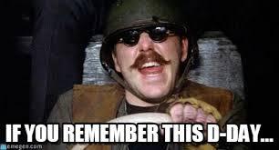 D Day Meme - d day animal house brother d day meme on memegen