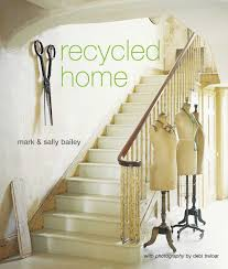 recycled home mark bailey sally bailey 9781845974510 amazon