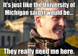 University Of Michigan Memes - it s just like the university of michigan said it would be they